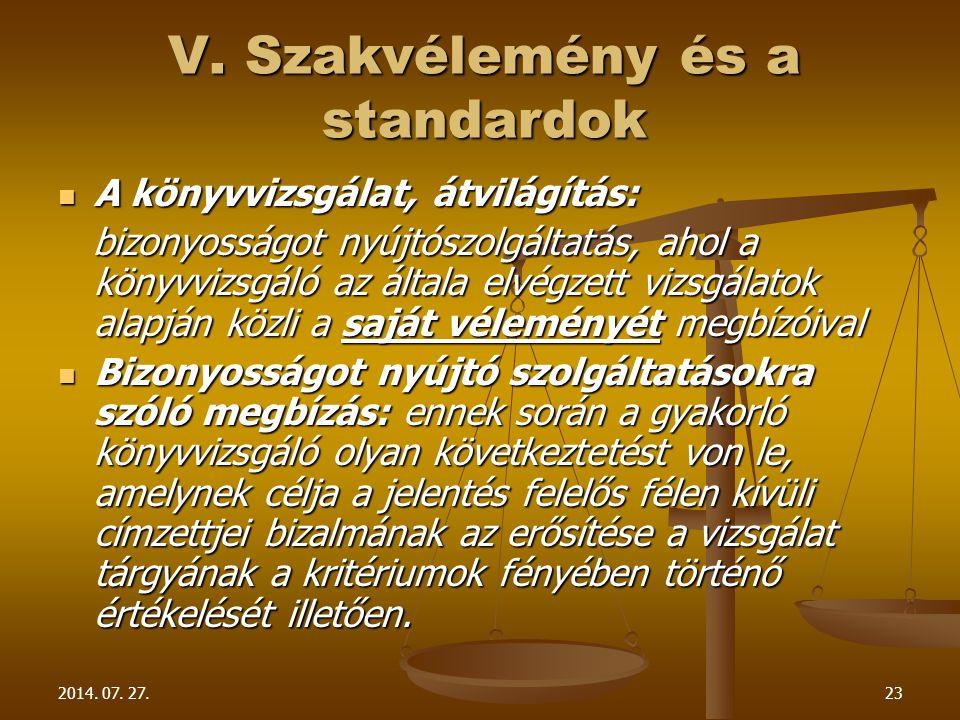 2014. 07. 27.23 V. Szakvélemény és a standardok A könyvvizsgálat, átvilágítás: A könyvvizsgálat, átvilágítás: bizonyosságot nyújtószolgáltatás, ahol a