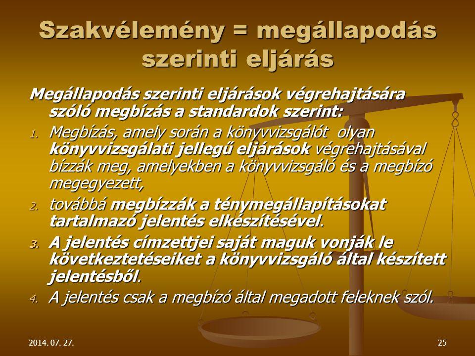 2014. 07. 27.25 Szakvélemény = megállapodás szerinti eljárás Megállapodás szerinti eljárások végrehajtására szóló megbízás a standardok szerint: 1. Me