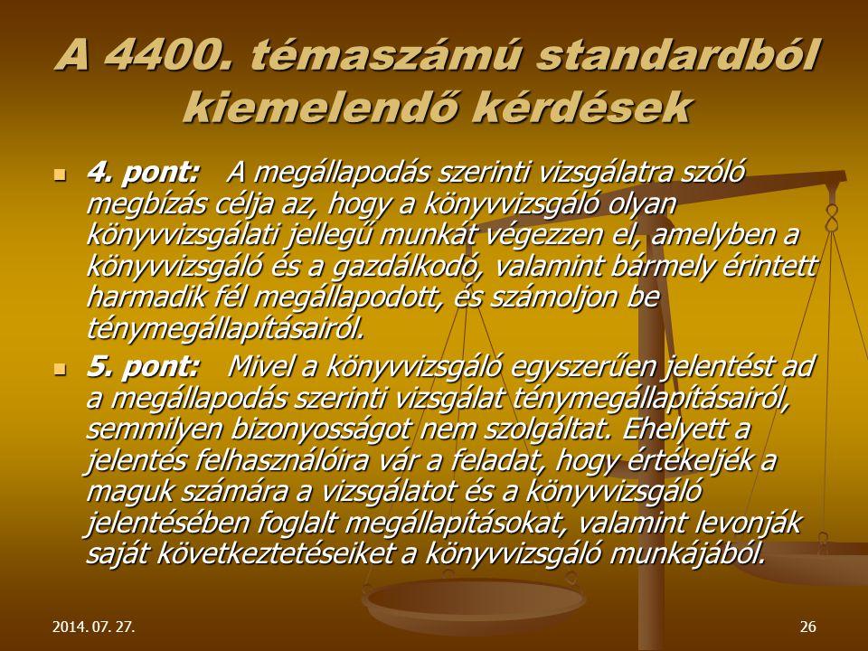 2014. 07. 27.26 A 4400. témaszámú standardból kiemelendő kérdések 4. pont: A megállapodás szerinti vizsgálatra szóló megbízás célja az, hogy a könyvvi