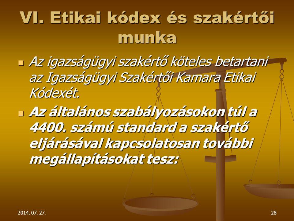 2014. 07. 27.28 VI. Etikai kódex és szakértői munka Az igazságügyi szakértő köteles betartani az Igazságügyi Szakértői Kamara Etikai Kódexét. Az igazs