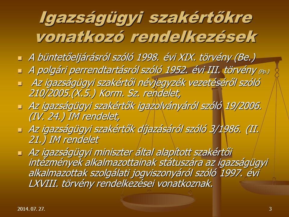 2014. 07. 27.3 Igazságügyi szakértőkre vonatkozó rendelkezések A büntetőeljárásról szóló 1998. évi XIX. törvény (Be.) A büntetőeljárásról szóló 1998.