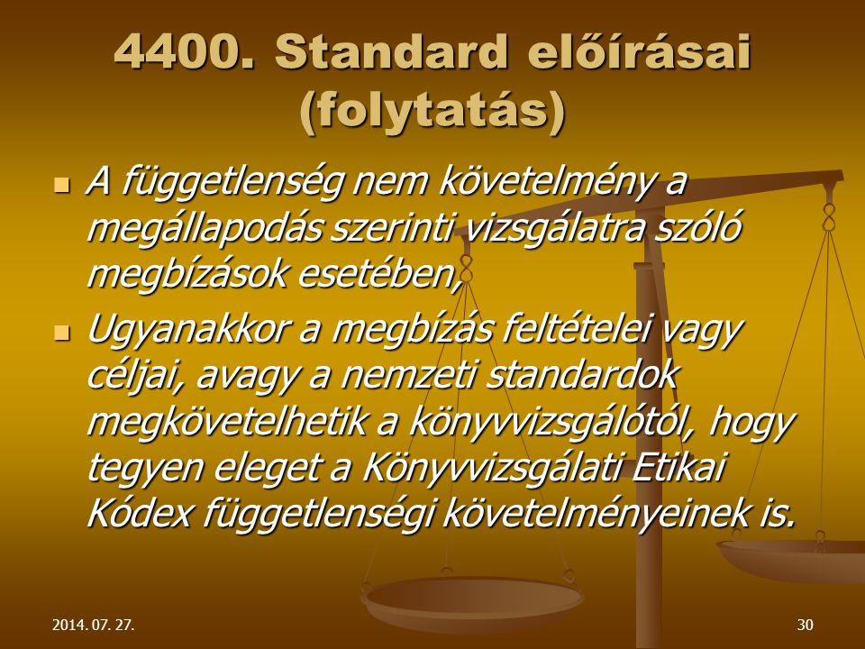 2014. 07. 27.30 4400. Standard előírásai (folytatás) A függetlenség nem követelmény a megállapodás szerinti vizsgálatra szóló megbízások esetében, A f