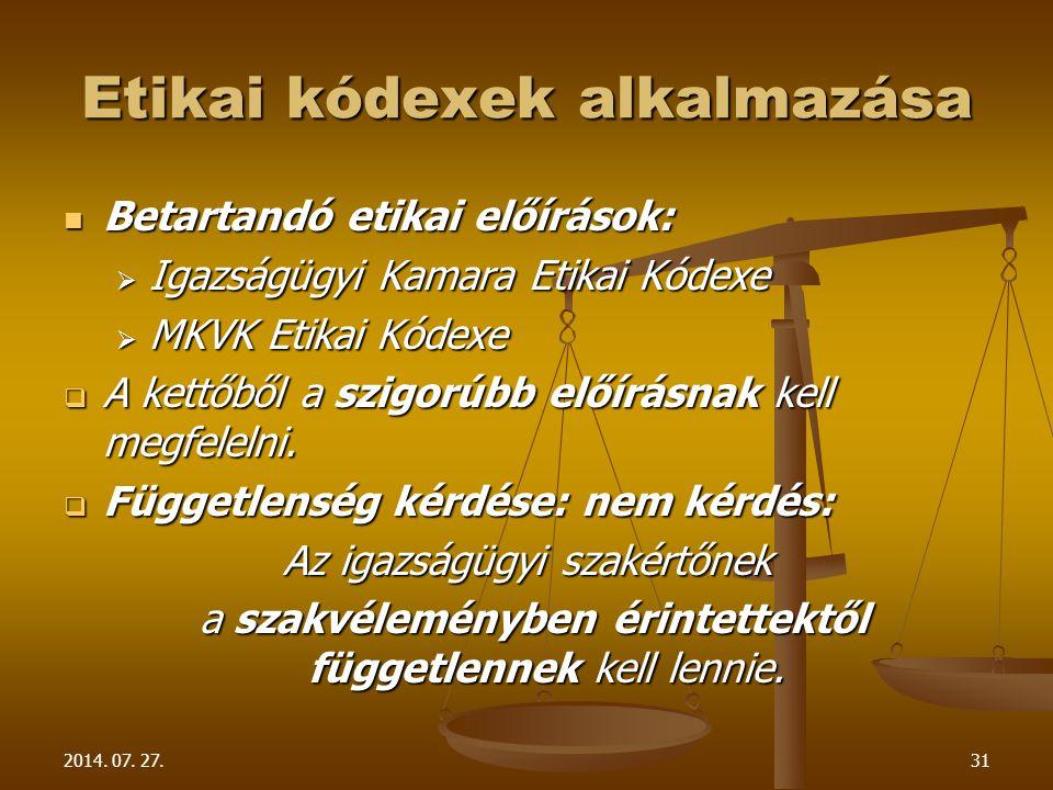2014. 07. 27.31 Etikai kódexek alkalmazása Betartandó etikai előírások: Betartandó etikai előírások:  Igazságügyi Kamara Etikai Kódexe  MKVK Etikai