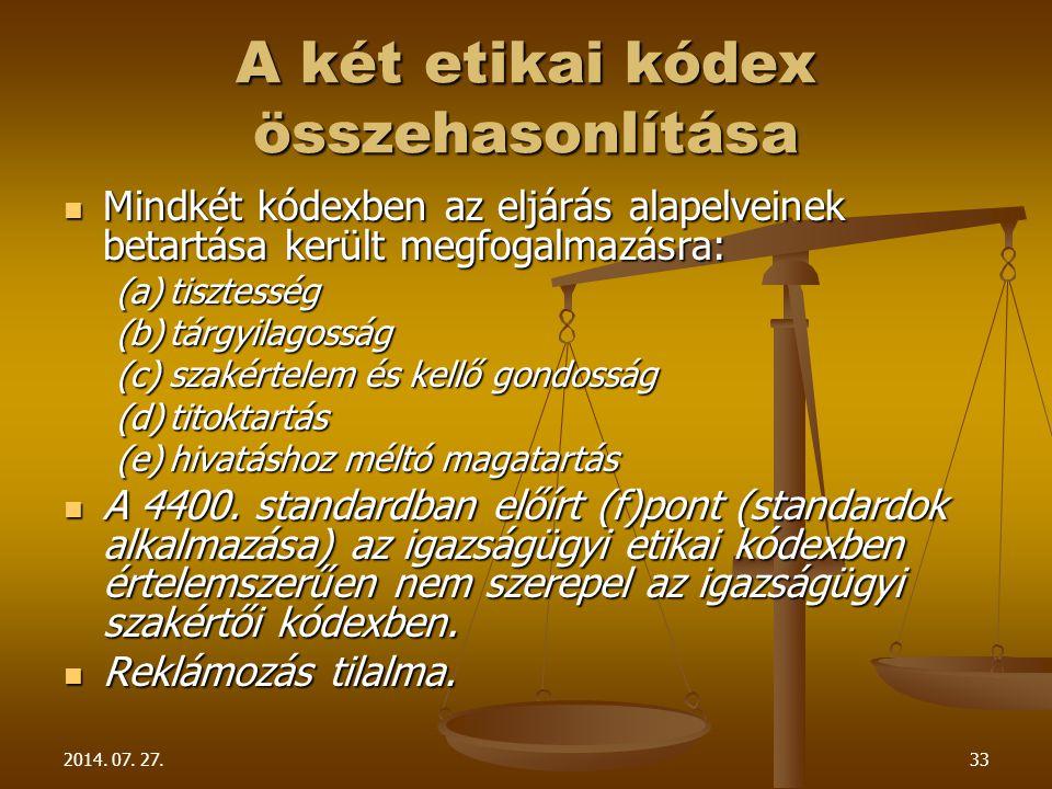 2014. 07. 27.33 A két etikai kódex összehasonlítása Mindkét kódexben az eljárás alapelveinek betartása került megfogalmazásra: Mindkét kódexben az elj