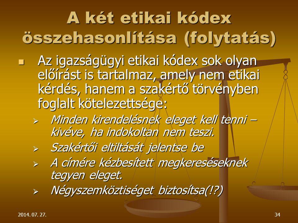 2014. 07. 27.34 A két etikai kódex összehasonlítása (folytatás) Az igazságügyi etikai kódex sok olyan előírást is tartalmaz, amely nem etikai kérdés,