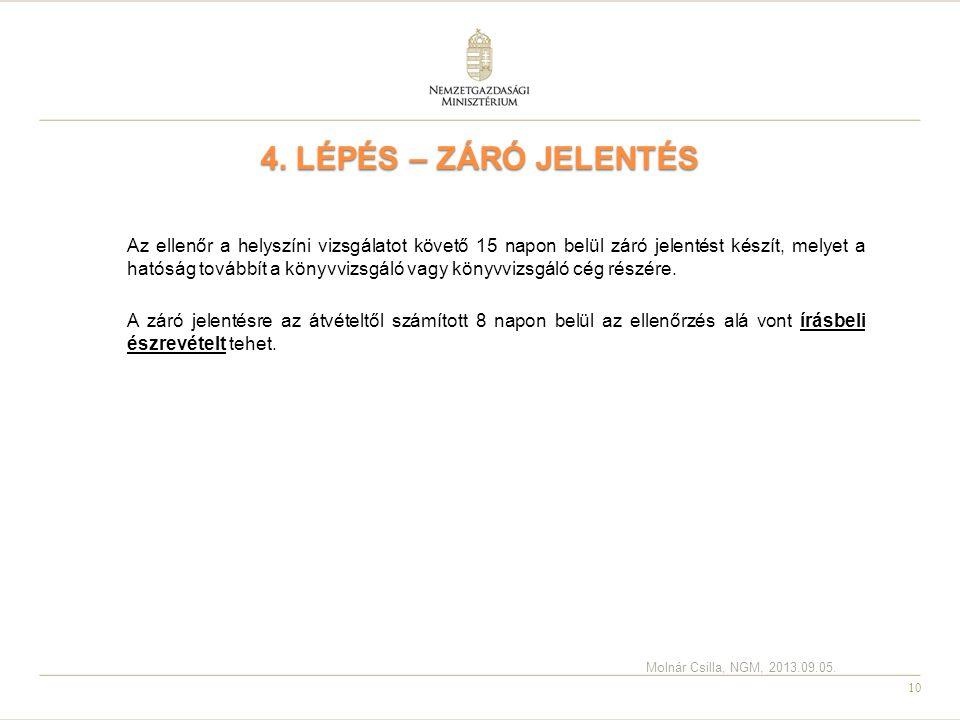 10 4. LÉPÉS – ZÁRÓ JELENTÉS Az ellenőr a helyszíni vizsgálatot követő 15 napon belül záró jelentést készít, melyet a hatóság továbbít a könyvvizsgáló