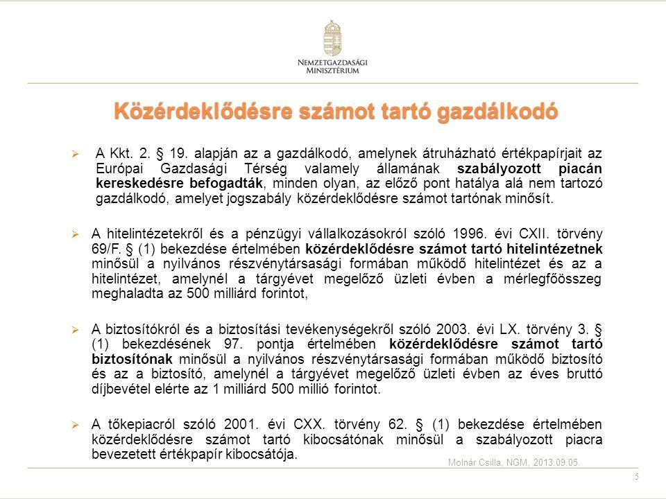 5 Közérdeklődésre számot tartó gazdálkodó  A Kkt. 2. § 19. alapján az a gazdálkodó, amelynek átruházható értékpapírjait az Európai Gazdasági Térség v
