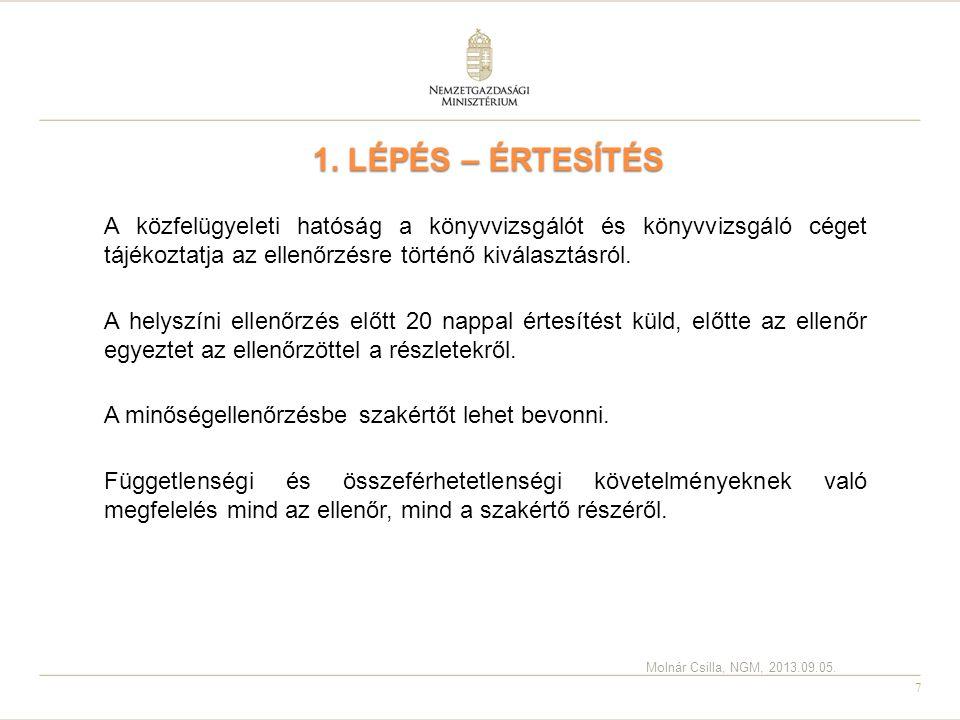 7 1. LÉPÉS – ÉRTESÍTÉS 1. LÉPÉS – ÉRTESÍTÉS A közfelügyeleti hatóság a könyvvizsgálót és könyvvizsgáló céget tájékoztatja az ellenőrzésre történő kivá