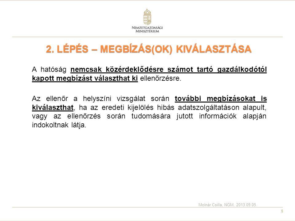 8 2. LÉPÉS – MEGBÍZÁS(OK) KIVÁLASZTÁSA A hatóság nemcsak közérdeklődésre számot tartó gazdálkodótól kapott megbízást választhat ki ellenőrzésre. Az el