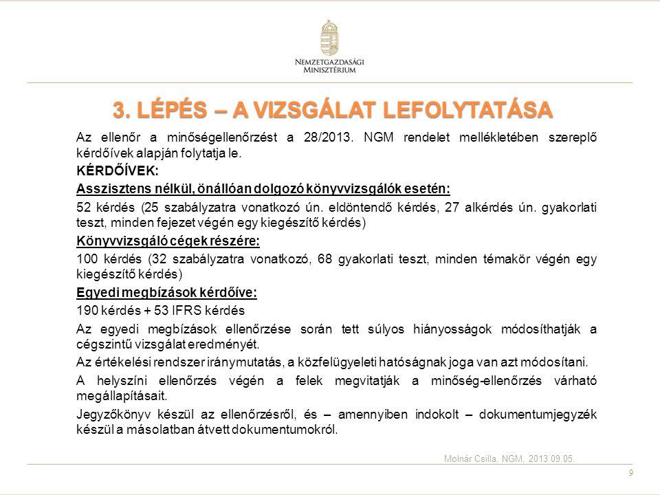 9 3. LÉPÉS – A VIZSGÁLAT LEFOLYTATÁSA Az ellenőr a minőségellenőrzést a 28/2013. NGM rendelet mellékletében szereplő kérdőívek alapján folytatja le. K