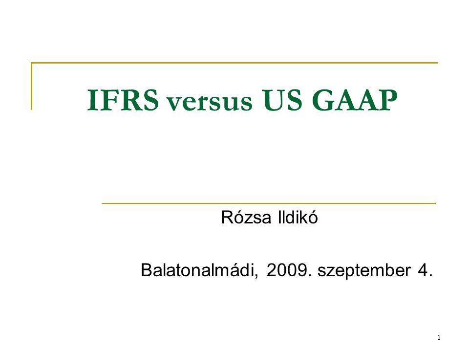1 IFRS versus US GAAP Rózsa Ildikó Balatonalmádi, 2009. szeptember 4.