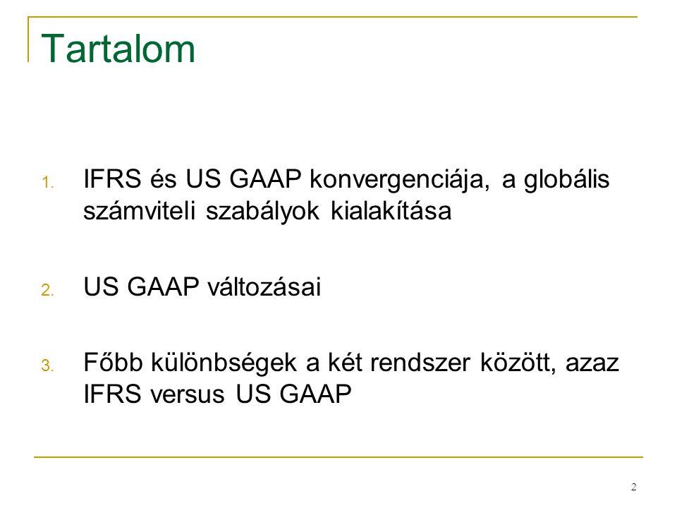 2 Tartalom 1. IFRS és US GAAP konvergenciája, a globális számviteli szabályok kialakítása 2. US GAAP változásai 3. Főbb különbségek a két rendszer köz