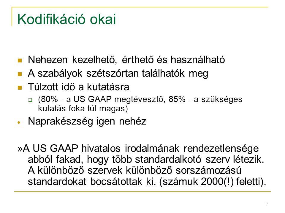 7 Kodifikáció okai Nehezen kezelhető, érthető és használható A szabályok szétszórtan találhatók meg Túlzott idő a kutatásra  (80% - a US GAAP megtéve