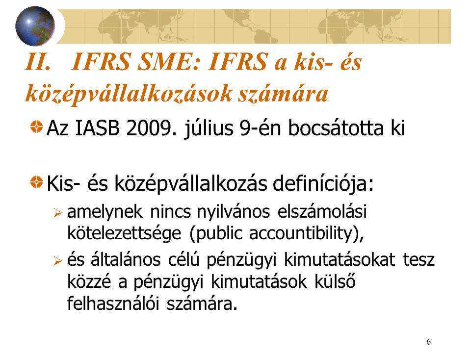 6 II. IFRS SME: IFRS a kis- és középvállalkozások számára Az IASB 2009. július 9-én bocsátotta ki Kis- és középvállalkozás definíciója:  amelynek nin