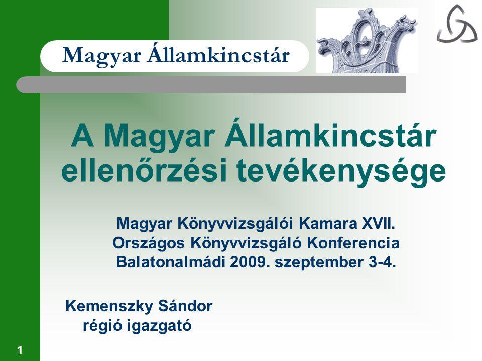 1 A Magyar Államkincstár ellenőrzési tevékenysége Magyar Könyvvizsgálói Kamara XVII. Országos Könyvvizsgáló Konferencia Balatonalmádi 2009. szeptember