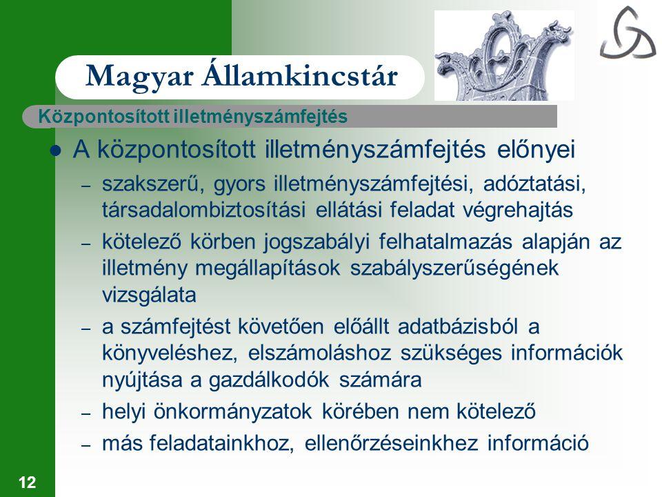 12 Magyar Államkincstár Központosított illetményszámfejtés A központosított illetményszámfejtés előnyei – szakszerű, gyors illetményszámfejtési, adózt