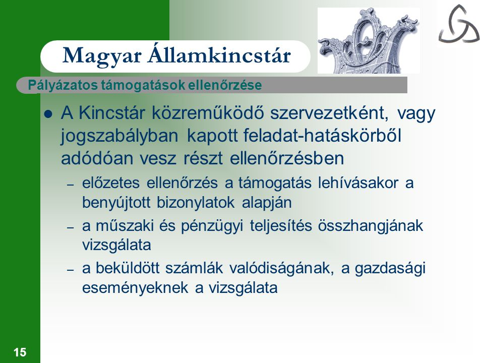 15 Magyar Államkincstár Pályázatos támogatások ellenőrzése A Kincstár közreműködő szervezetként, vagy jogszabályban kapott feladat-hatáskörből adódóan