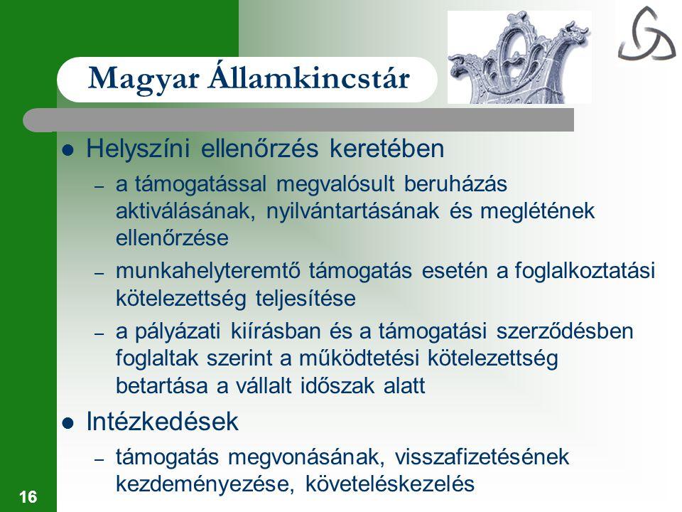 16 Magyar Államkincstár Helyszíni ellenőrzés keretében – a támogatással megvalósult beruházás aktiválásának, nyilvántartásának és meglétének ellenőrzé
