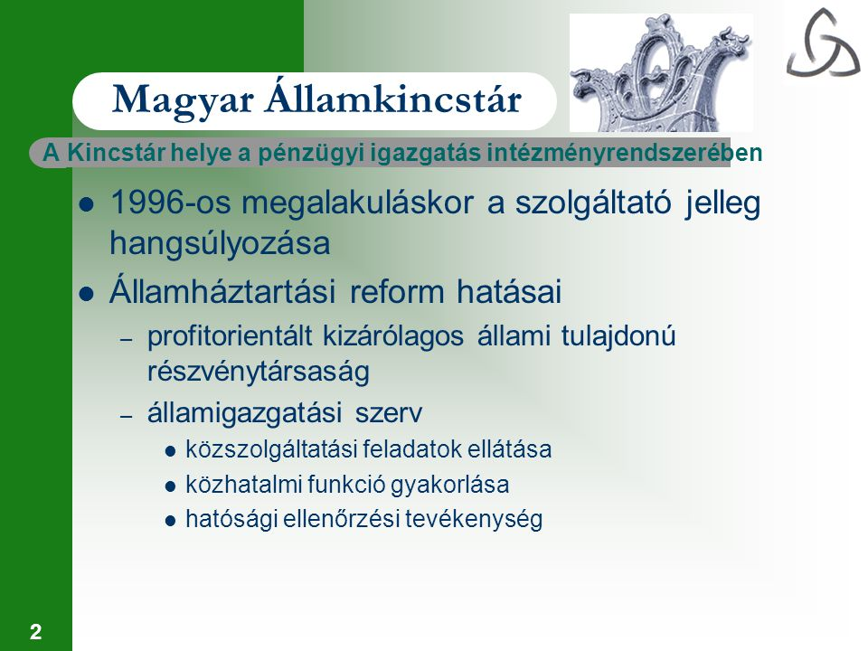 2 A Kincstár helye a pénzügyi igazgatás intézményrendszerében 1996-os megalakuláskor a szolgáltató jelleg hangsúlyozása Államháztartási reform hatásai