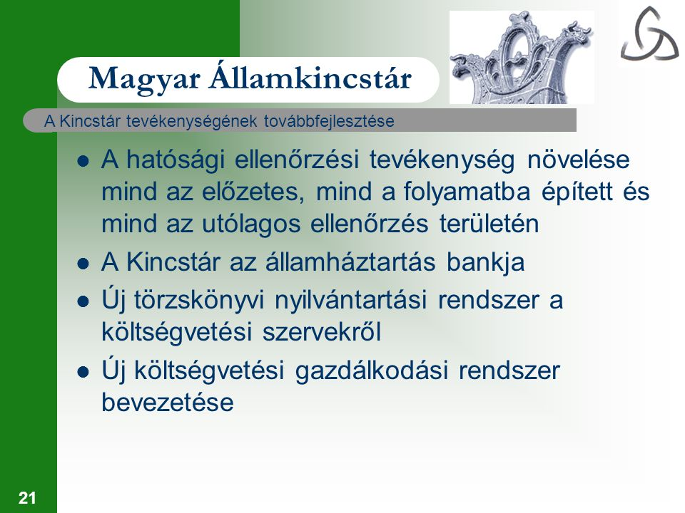 21 Magyar Államkincstár A Kincstár tevékenységének továbbfejlesztése A hatósági ellenőrzési tevékenység növelése mind az előzetes, mind a folyamatba é