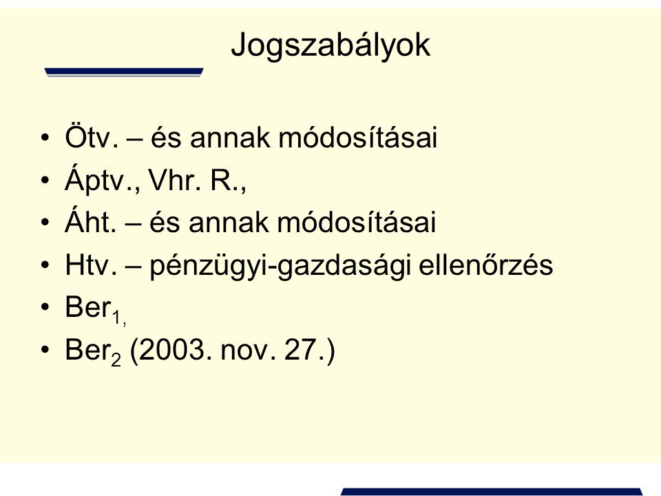 Jogszabályok Ötv. – és annak módosításai Áptv., Vhr. R., Áht. – és annak módosításai Htv. – pénzügyi-gazdasági ellenőrzés Ber 1, Ber 2 (2003. nov. 27.