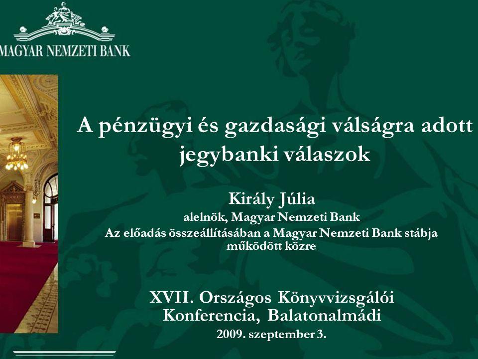 A pénzügyi és gazdasági válságra adott jegybanki válaszok Király Júlia alelnök, Magyar Nemzeti Bank Az előadás összeállításában a Magyar Nemzeti Bank