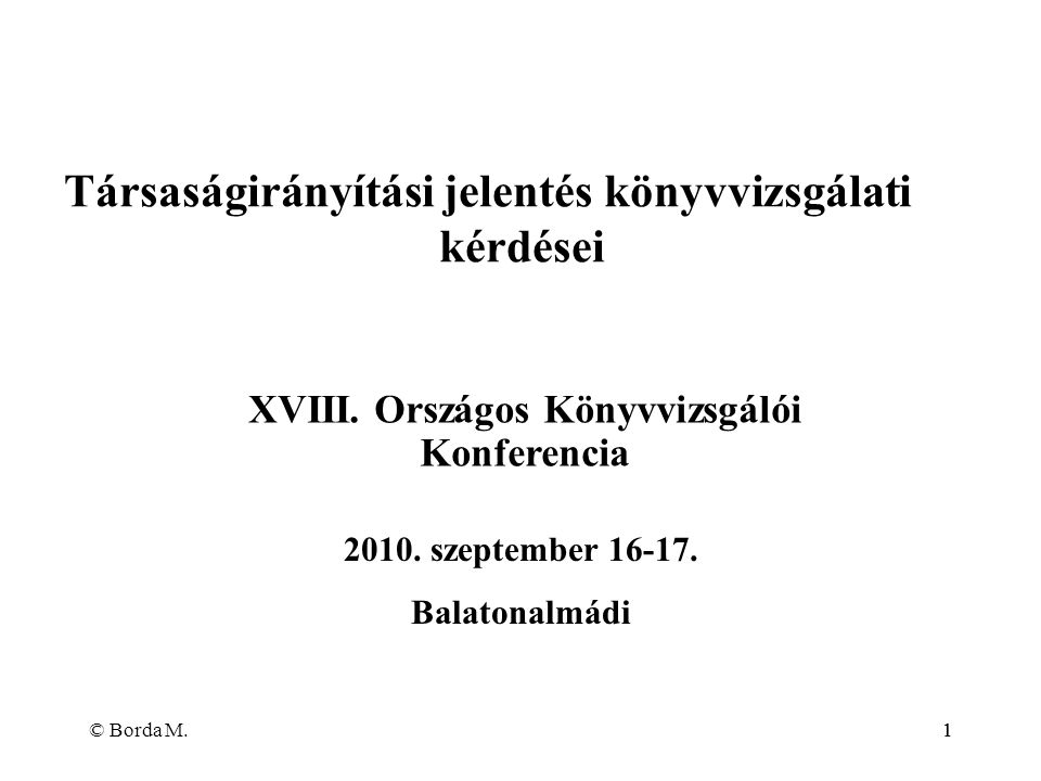 © Borda M.11 Társaságirányítási jelentés könyvvizsgálati kérdései 2010. szeptember 16-17. Balatonalmádi XVIII. Országos Könyvvizsgálói Konferencia