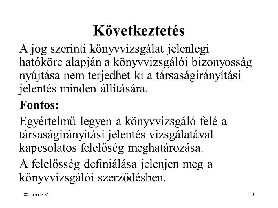 © Borda M.13 A jog szerinti könyvvizsgálat jelenlegi hatóköre alapján a könyvvizsgálói bizonyosság nyújtása nem terjedhet ki a társaságirányítási jele
