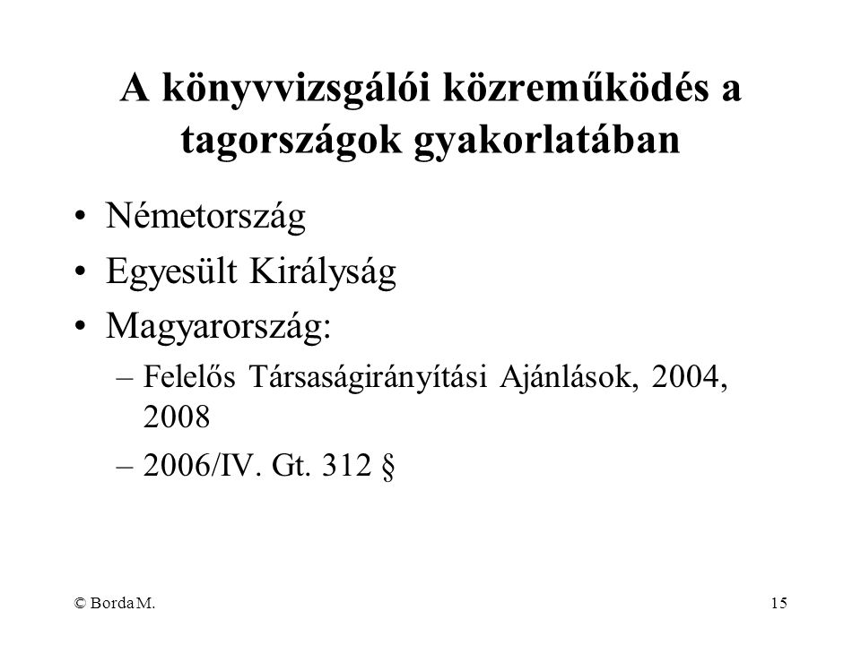 © Borda M.15 A könyvvizsgálói közreműködés a tagországok gyakorlatában Németország Egyesült Királyság Magyarország: –Felelős Társaságirányítási Ajánlá