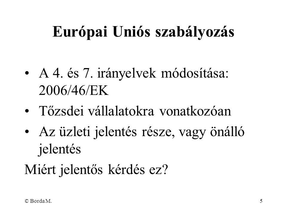 © Borda M.5 A 4. és 7. irányelvek módosítása: 2006/46/EK Tőzsdei vállalatokra vonatkozóan Az üzleti jelentés része, vagy önálló jelentés Miért jelentő