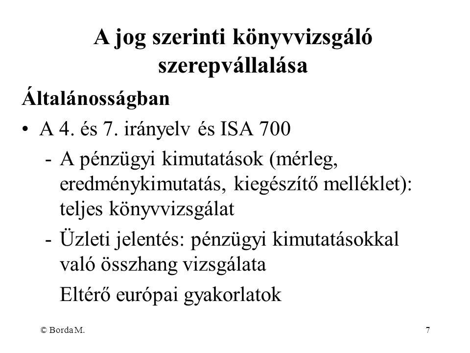 © Borda M.7 Általánosságban A 4. és 7. irányelv és ISA 700 -A pénzügyi kimutatások (mérleg, eredménykimutatás, kiegészítő melléklet): teljes könyvvizs