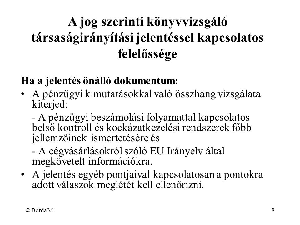 © Borda M.8 Ha a jelentés önálló dokumentum: A pénzügyi kimutatásokkal való összhang vizsgálata kiterjed: - A pénzügyi beszámolási folyamattal kapcsol