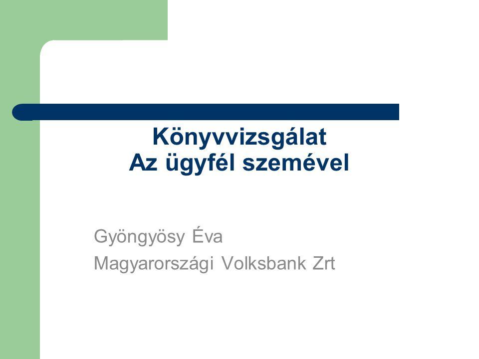 Könyvvizsgálat Az ügyfél szemével Gyöngyösy Éva Magyarországi Volksbank Zrt