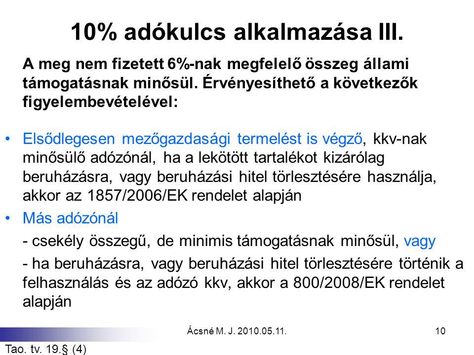 Ácsné M. J. 2010.05.11.10 10% adókulcs alkalmazása III. A meg nem fizetett 6%-nak megfelelő összeg állami támogatásnak minősül. Érvényesíthető a követ