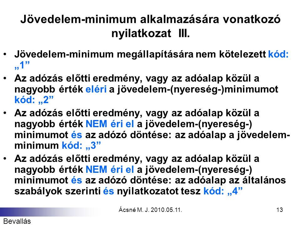 """Ácsné M. J. 2010.05.11.13 Jövedelem-minimum alkalmazására vonatkozó nyilatkozat III. Jövedelem-minimum megállapítására nem kötelezett kód: """"1"""" Az adóz"""