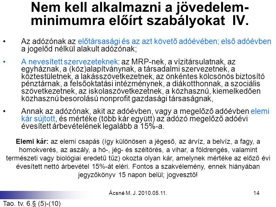 Ácsné M. J. 2010.05.11.14 Nem kell alkalmazni a jövedelem- minimumra előírt szabályokat IV. Az adózónak az előtársasági és az azt követő adóévében; el