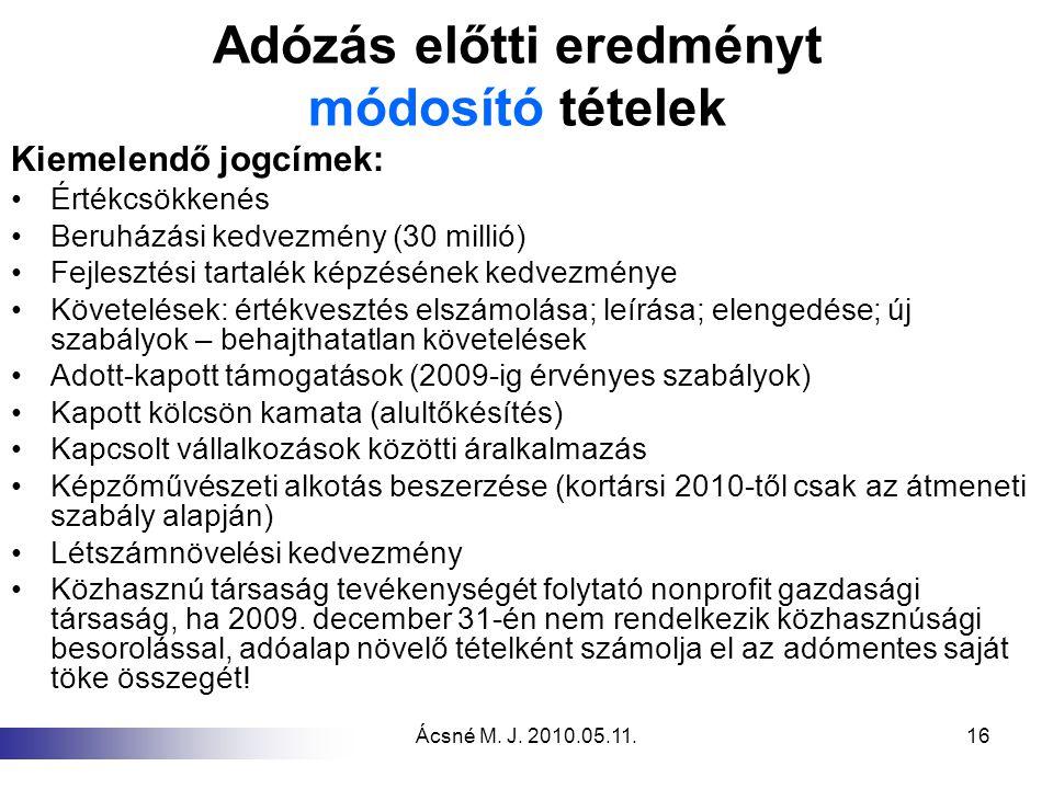 Ácsné M. J. 2010.05.11.16 Adózás előtti eredményt módosító tételek Kiemelendő jogcímek: Értékcsökkenés Beruházási kedvezmény (30 millió) Fejlesztési t