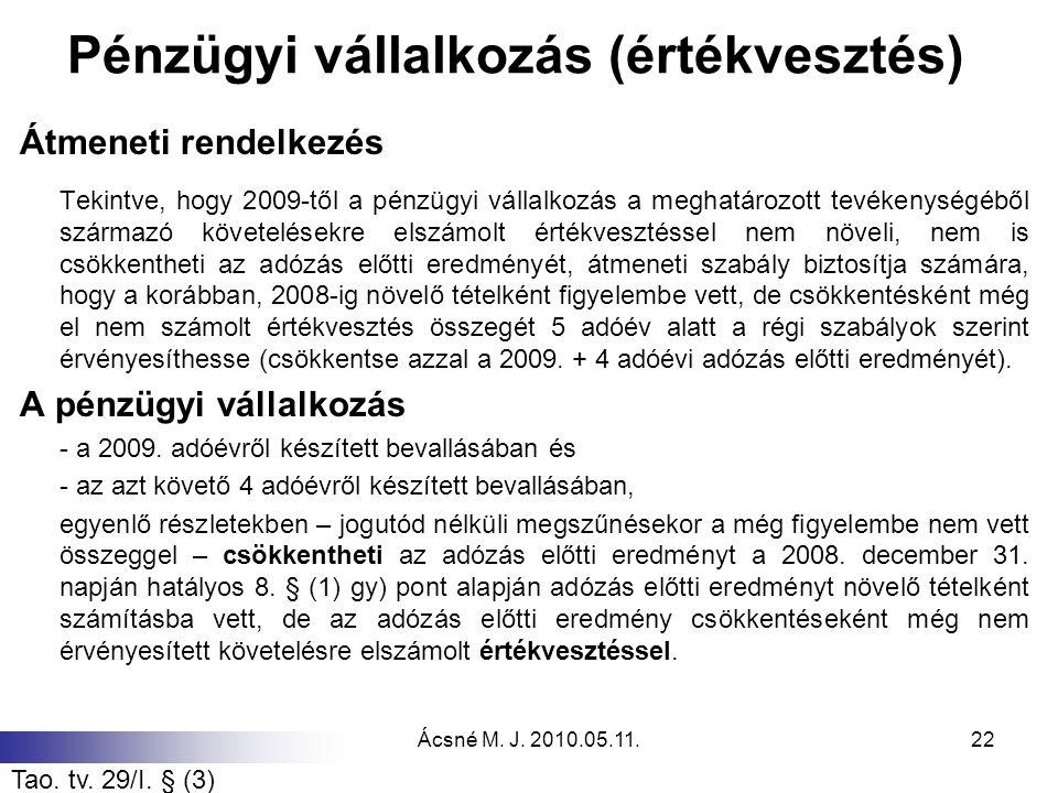 Ácsné M. J. 2010.05.11.22 Pénzügyi vállalkozás (értékvesztés) Átmeneti rendelkezés Tekintve, hogy 2009-től a pénzügyi vállalkozás a meghatározott tevé