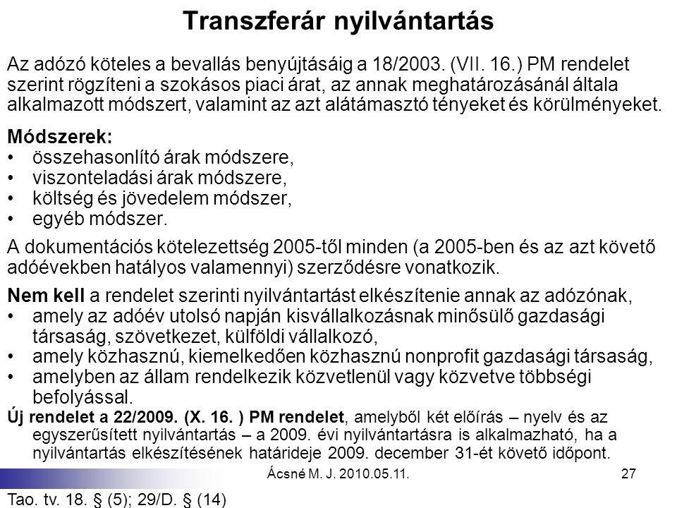 Ácsné M. J. 2010.05.11.27 Transzferár nyilvántartás Az adózó köteles a bevallás benyújtásáig a 18/2003. (VII. 16.) PM rendelet szerint rögzíteni a szo