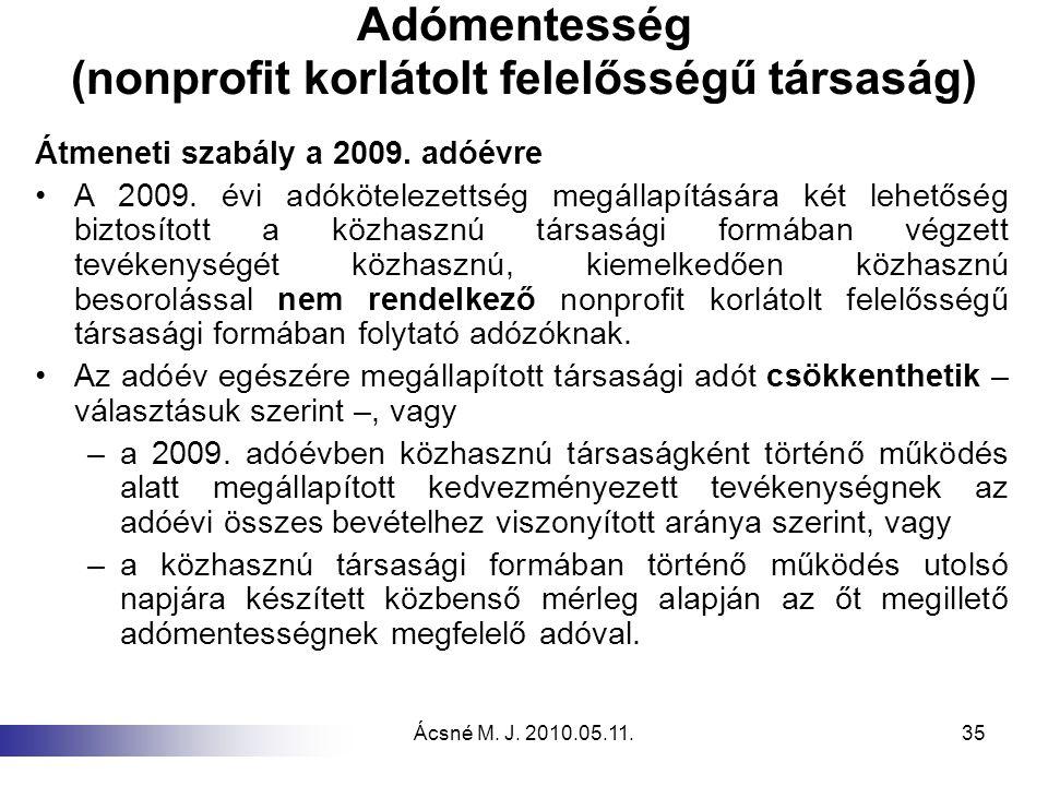 Ácsné M. J. 2010.05.11.35 Adómentesség (nonprofit korlátolt felelősségű társaság) Átmeneti szabály a 2009. adóévre A 2009. évi adókötelezettség megáll