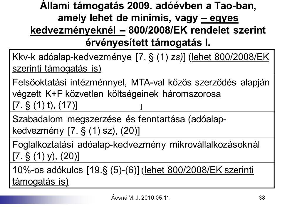 Ácsné M. J. 2010.05.11.38 Állami támogatás 2009. adóévben a Tao-ban, amely lehet de minimis, vagy – egyes kedvezményeknél – 800/2008/EK rendelet szeri