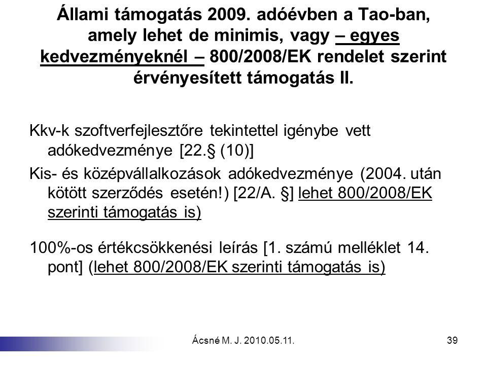 Ácsné M. J. 2010.05.11.39 Állami támogatás 2009. adóévben a Tao-ban, amely lehet de minimis, vagy – egyes kedvezményeknél – 800/2008/EK rendelet szeri