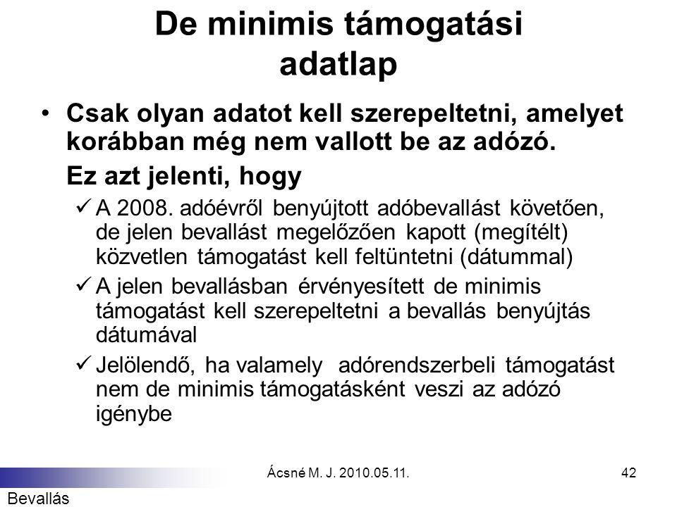 Ácsné M. J. 2010.05.11.42 De minimis támogatási adatlap Csak olyan adatot kell szerepeltetni, amelyet korábban még nem vallott be az adózó. Ez azt jel