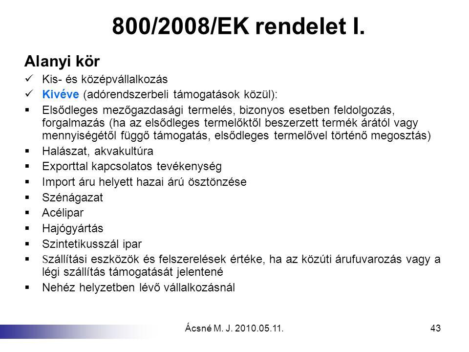 Ácsné M. J. 2010.05.11.43 800/2008/EK rendelet I. Alanyi kör Kis- és középvállalkozás Kivéve (adórendszerbeli támogatások közül):  Elsődleges mezőgaz