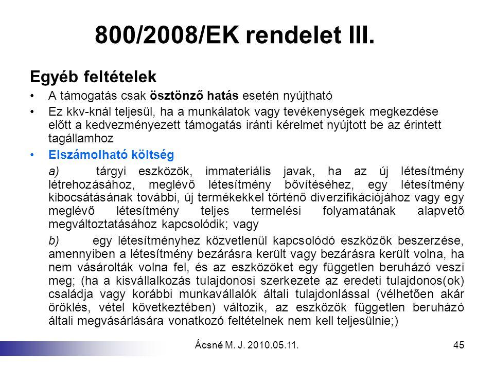 Ácsné M. J. 2010.05.11.45 800/2008/EK rendelet III. Egyéb feltételek A támogatás csak ösztönző hatás esetén nyújtható Ez kkv-knál teljesül, ha a munká