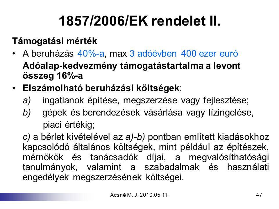 Ácsné M. J. 2010.05.11.47 1857/2006/EK rendelet II. Támogatási mérték A beruházás 40%-a, max 3 adóévben 400 ezer euró Adóalap-kedvezmény támogatástart