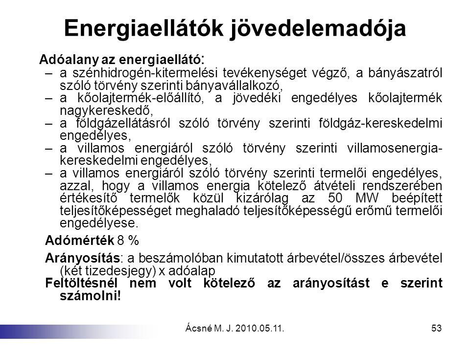 Ácsné M. J. 2010.05.11.53 Energiaellátók jövedelemadója Adóalany az energiaellátó : –a szénhidrogén-kitermelési tevékenységet végző, a bányászatról sz