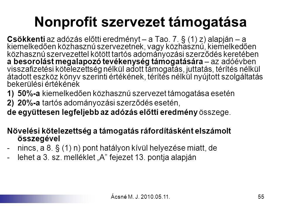 Ácsné M. J. 2010.05.11.55 Nonprofit szervezet támogatása Csökkenti az adózás előtti eredményt – a Tao. 7. § (1) z) alapján – a kiemelkedően közhasznú