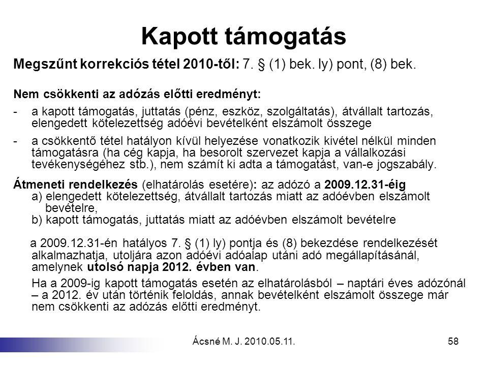Ácsné M. J. 2010.05.11.58 Kapott támogatás Megszűnt korrekciós tétel 2010-től: 7. § (1) bek. ly) pont, (8) bek. Nem csökkenti az adózás előtti eredmén