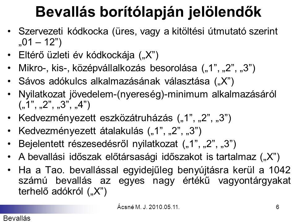 """Ácsné M. J. 2010.05.11.6 Bevallás borítólapján jelölendők Szervezeti kódkocka (üres, vagy a kitöltési útmutató szerint """"01 – 12"""") Eltérő üzleti év kód"""